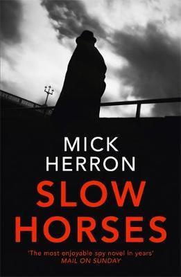 Slow Horses: Jackson Lamb Thriller 1 by Mick Herron