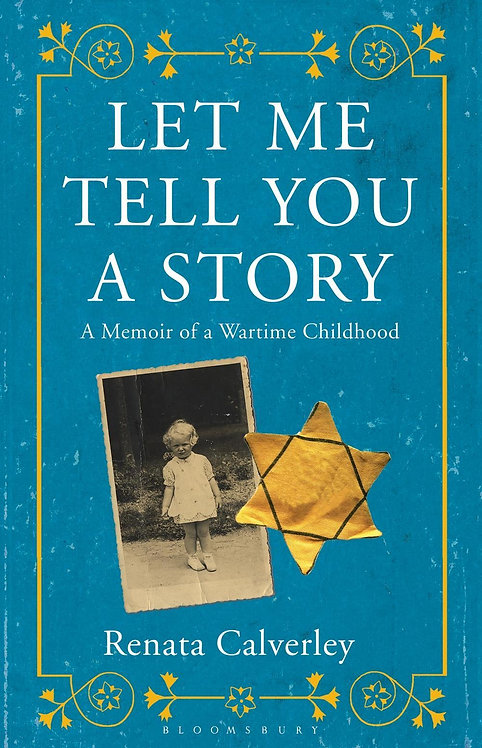Let Me Tell You a Story: A Memoir of a Wartime Childhood Renata Calverley