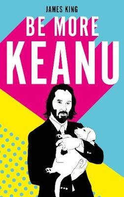 Be More Keanu by James King