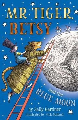 Mr Tiger, Betsy and the Blue Moon by Sally Gardner