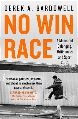 No Win Race: A Memoir of Belonging, Britishness and Sport Derek A. Bardowell