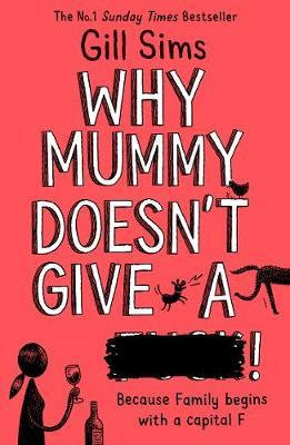 Why Mummy Doesn't Give a ****! by Gill Sims