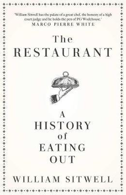 The Restaurant: A History of Eating Out by William Sitwell