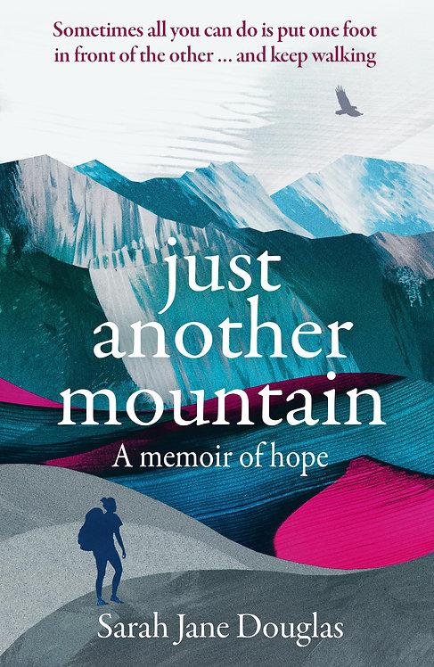 Just Another Mountain: A Memoir of Hope Sarah Jane Douglas