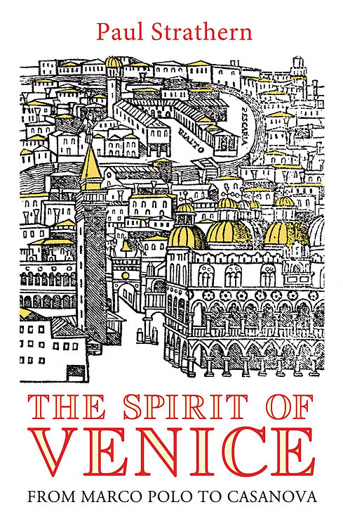 The Spirit of Venice: From Marco Polo to Casanova Paul Strathern