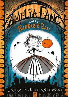 Amelia Fang and the Barbaric Ball Laura Ellen Anderson