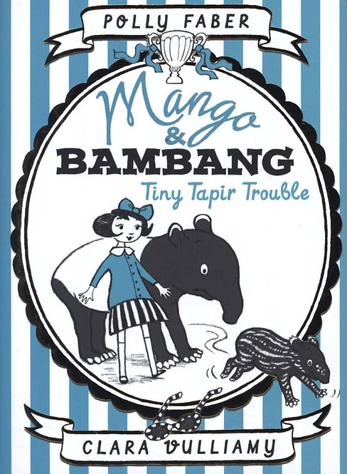 Mango & Bambang: Tiny Tapir Trouble by Polly Faber