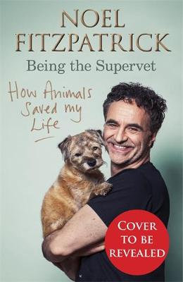 How Animals Saved My Life: Being the Supervet Professor by Noel Fitzpatrick
