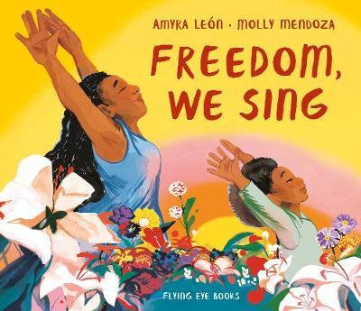 Freedom, We Sing by Amyra Leon
