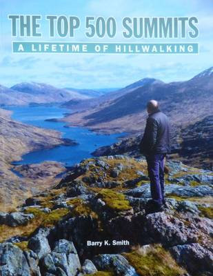 The Top 500 Summits: A Lifetime of Hillwalking by Barry K. Smith