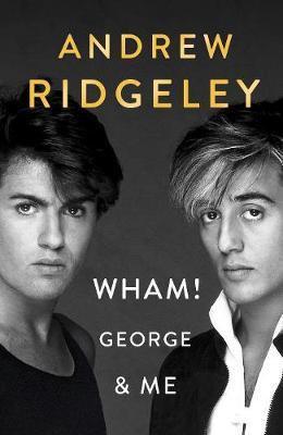Wham! George & Me: The Sunday Times Bestseller Andrew Ridgeley