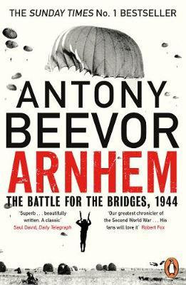 Arnhem: The Battle for the Bridges, 1944 Antony Beevor