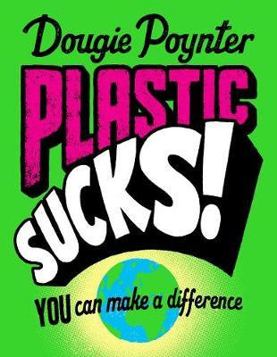 Plastic Sucks! You Can Make A Difference by Dougie Poynter
