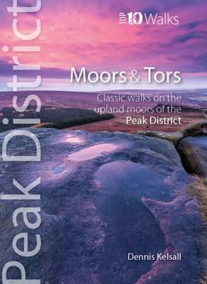Peak District Top 10 Walks Moors & Tors by Dennis Kelsall