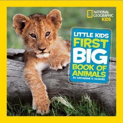 Little Kids First Big Book of Animals (First Big Book) Catherine D. Hughes