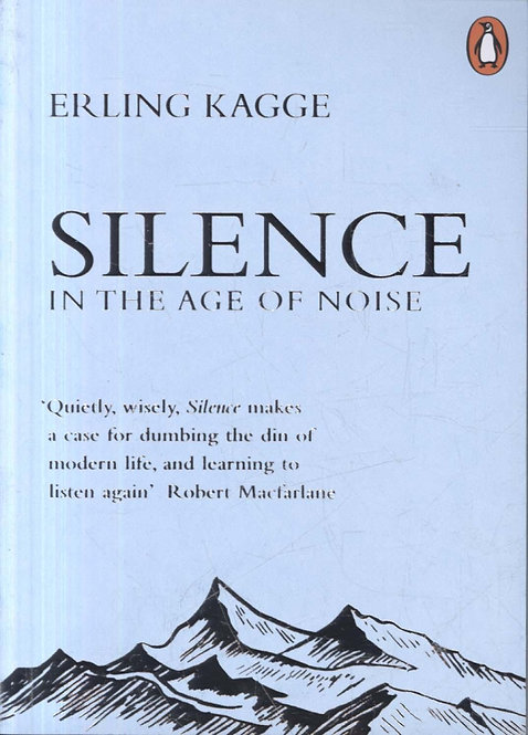 Silence: In the Age of Noise by Erling Kagge