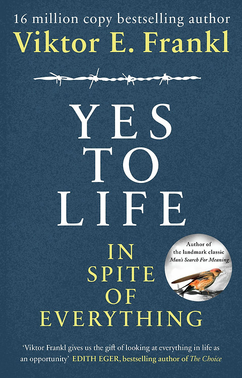 Yes To Life In Spite of Everything by Viktor E Frankl