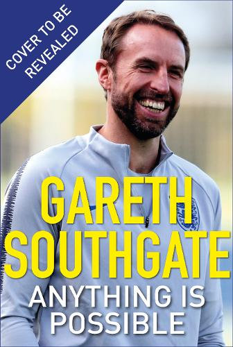 Anything is Possible: Be Brave, Be Kind and Follow Your Dreams Gareth Southgate