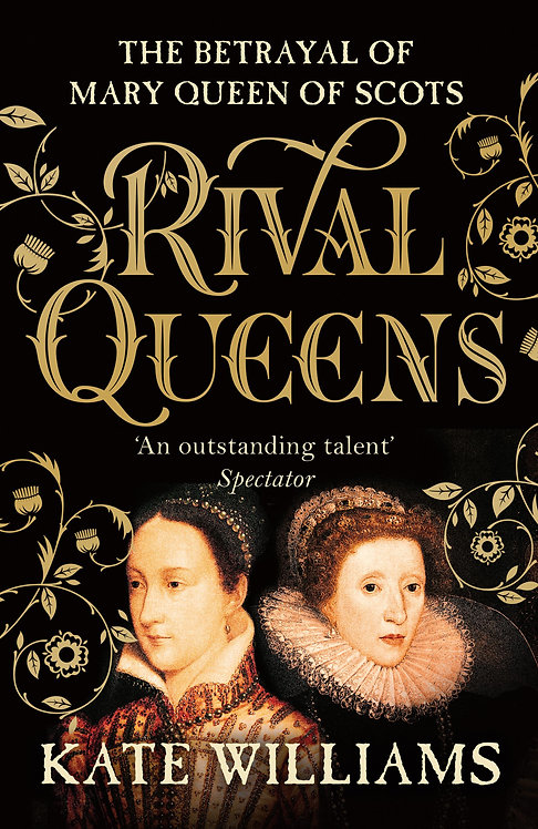 Rival Queens: The Betrayal of Mary, Queen of Scots Kate Williams