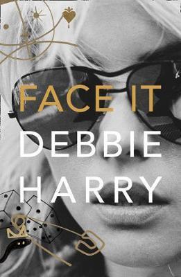 Face It: A Memoir Debbie Harry