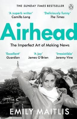 Airhead: The Imperfect Art of Making News Emily Maitlis