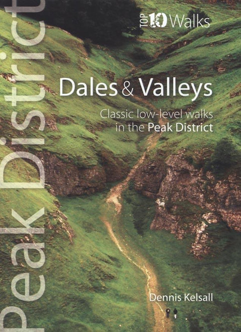 Dales & Valleys: Classic Low-level Walks in the Peak District by Dennis Kelsall