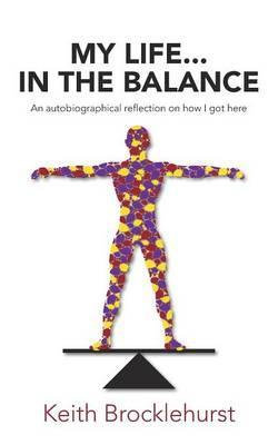 My Life...In The Balance by Keith Brocklehurst