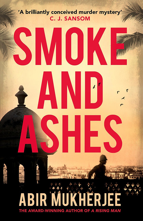 Smoke and Ashes: Sam Wyndham Book 3 by Abir Mukherjee