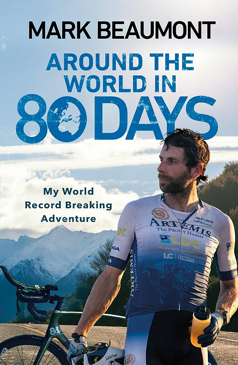 Around the World in 80 Days: My World Record Breaking Adventure Mark Beaumont