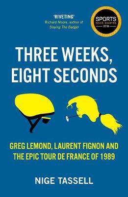 Three Weeks, Eight Seconds: The Epic Tour de France of 1989 Nige Tassell