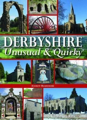 Derbyshire - Unusual & Quirky by Andrew Beardmore