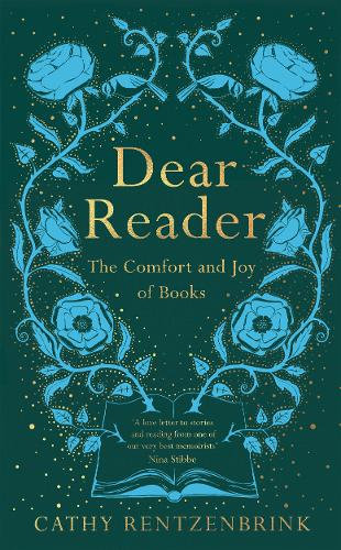 Dear Reader: The Comfort and Joy of Books by Cathy Rentzenbrink