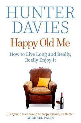 Happy Old Me: How to Live A Long Life, and Really Enjoy It by Hunter Davies