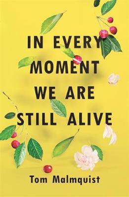 In Every Moment We Are Still Alive Tom Malmquist