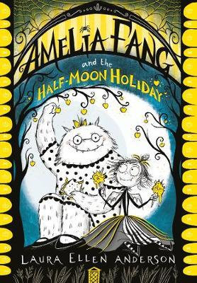 Amelia Fang and the Half-Moon Holiday Laura Ellen Anderson