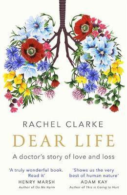 Dear Life: A Doctor's Story of Love and Loss Rachel Clarke