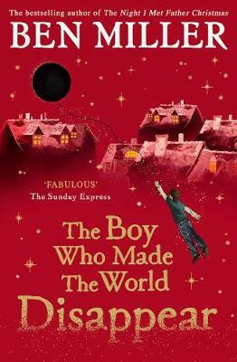 The Boy Who Made the World Disappear Ben Miller