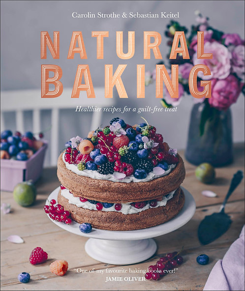Natural Baking: Healthier Recipes for a Guilt-Free Treat by Carolin Strothe