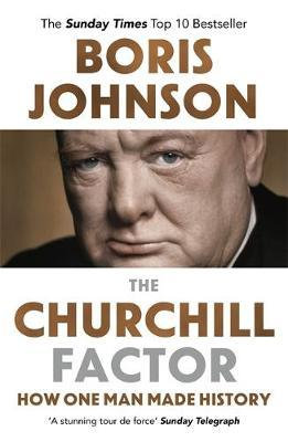 The Churchill Factor: How One Man Made History Boris Johnson