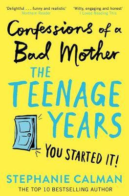 Confessions of a Bad Mother: The Teenage Years by Stephanie Calman