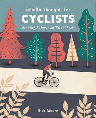 Mindful Thoughts for Cyclists: Finding Balance on Two Wheels Nick Moore