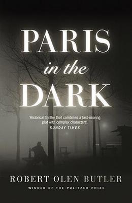 Paris In The Dark Robert Olen Butler