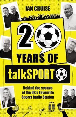 Twenty Years of talkSPORT by Ian Cruise