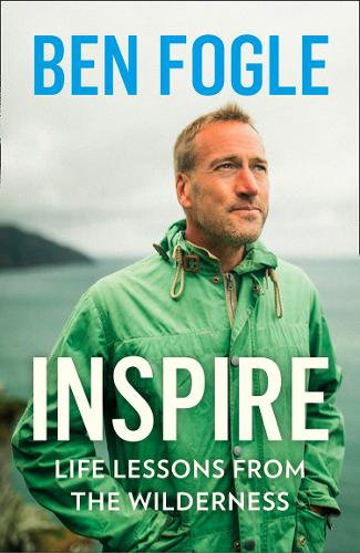 Inspire: Life Lessons from the Wilderness by Ben Fogle