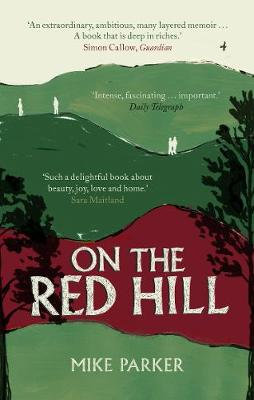 On the Red Hill: Where Four Lives Fell Into Place by Mike Parker