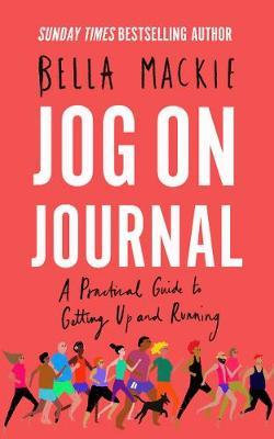 Jog on Journal: A Practical Guide to Getting Up and Running by Bella Mackie