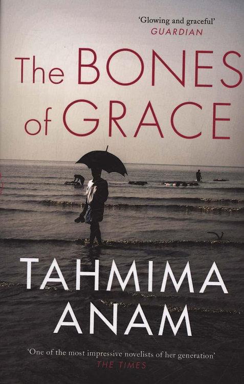 The Bones of Grace Tahmima Anam