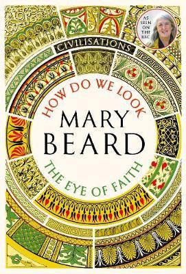 Civilisations: How Do We Look / The Eye of Faith Mary Beard