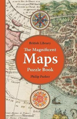 The British Library Magnificent Maps Puzzle Book by Philip Parker