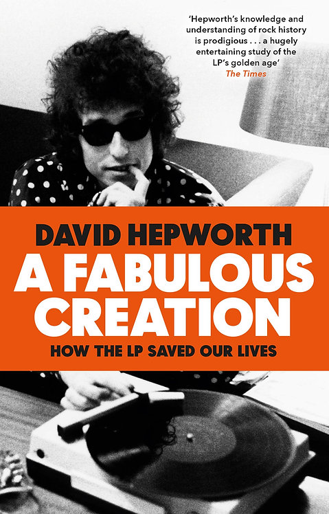 A Fabulous Creation: How the LP Saved Our Lives by David Hepworth
